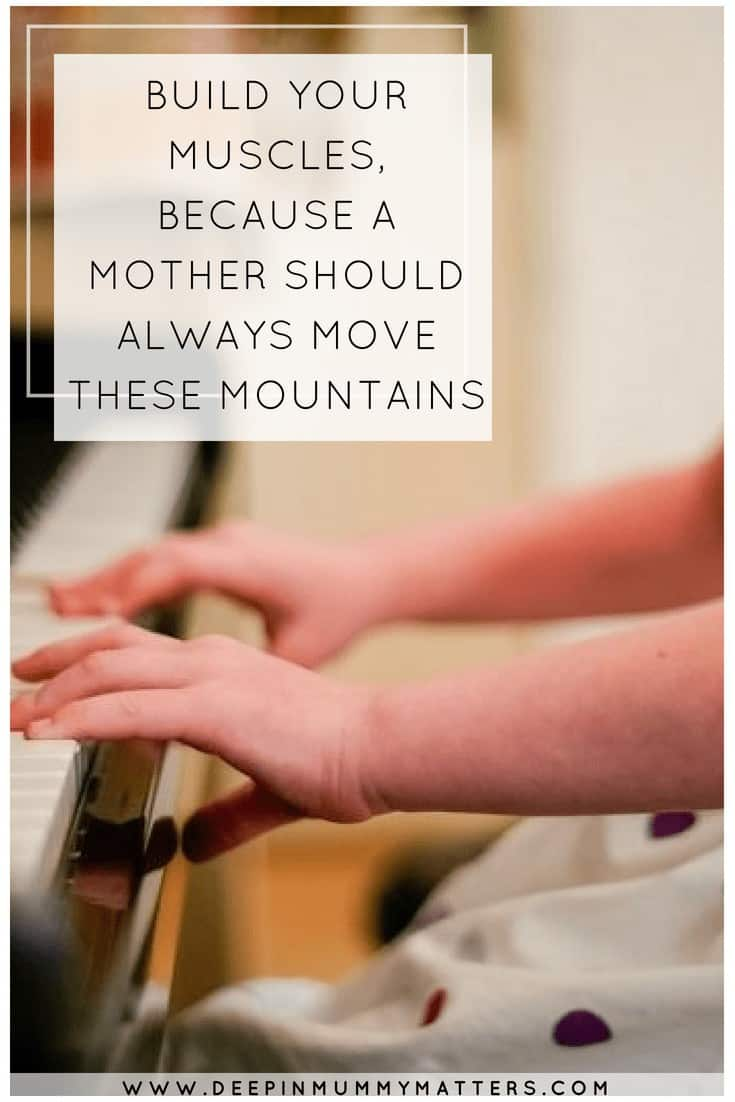 BUILD YOUR MUSCLES, BECAUSE A MOTHER SHOULD ALWAYS MOVE THESE MOUNTAINS