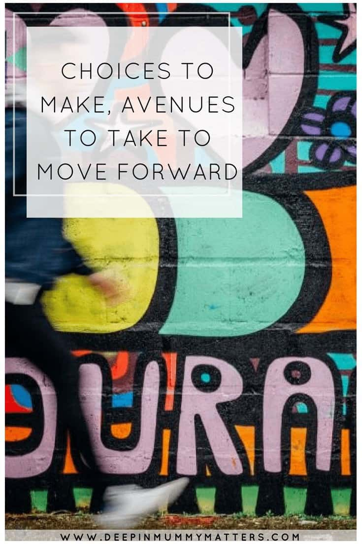 CHOICES TO MAKE, AVENUES TO TAKE TO MOVE FORWARD