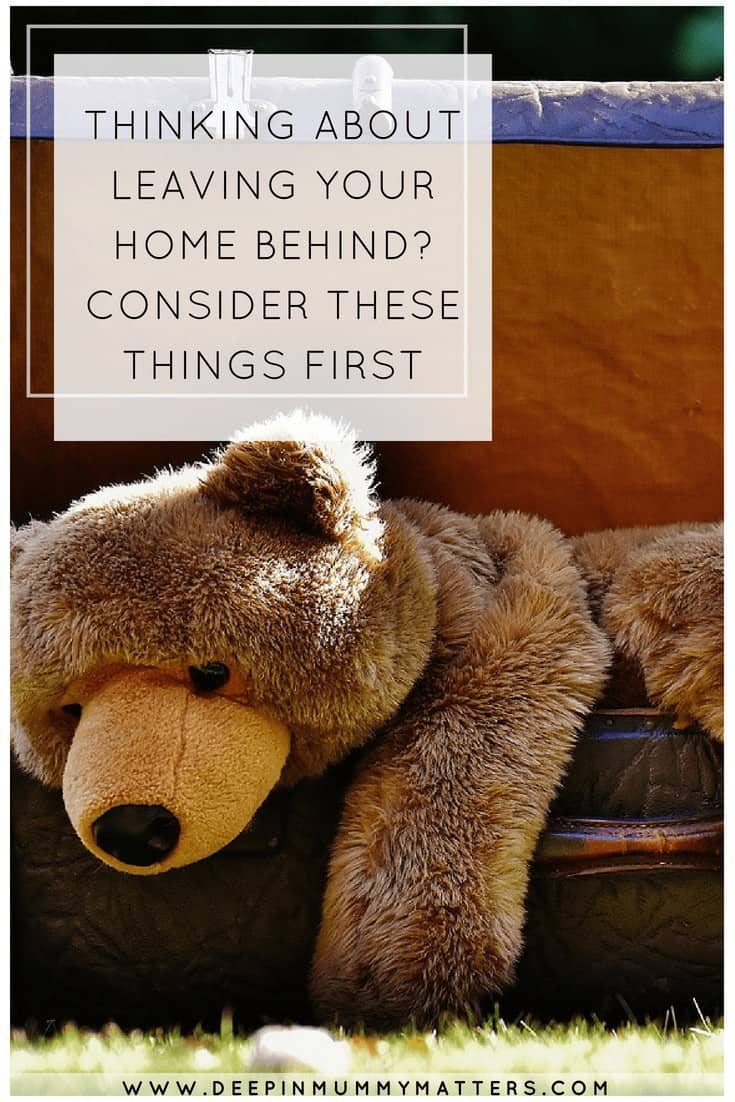 THINKING ABOUT LEAVING YOUR HOME BEHIND? CONSIDER THESE THINGS FIRST