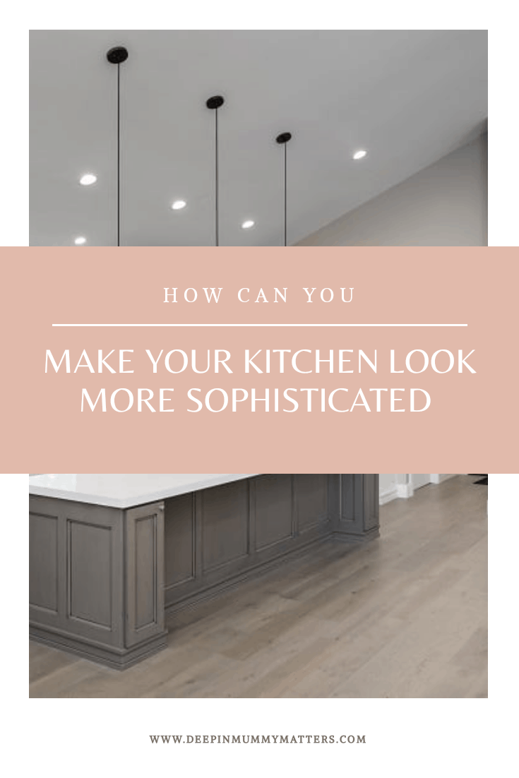 How to make your kitchen more sophisticated