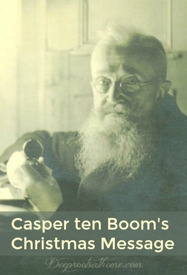 Casper ten Boom's Christmas Message, watchmaker, WWII, holocaust, death, stories, book, quotes, sacrifice, hero, Christian, hid Jewish people in his home, father of Corrie and Betsy ten Boom