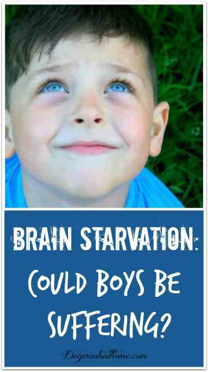 Brain Starvation: Could Boys Be Suffering?,parent helps, children, classroom, practical experience, peers, performance, adrenaline, blood flow to brain, emotions, feelings, control, education, senses, concepts, hands-on, verbal ability, right brain, left brain, teaching boys, eye contact, discipline, full potential, behavior, homeschool, home education, teach at home, keeper at home, brain development, respond to stress, males, females, relationships, smiling, boy, young child, cute boy, starving, deficiency, brain starving, Dianne Craft, nutritionist, fat, DHA, essential fatty acid, fish oil, mother's milk, healthy fats, corpus callosum, myelin sheath, good sleep patterns, feeling of well-being, positive outlook, self-control, impulsive behavior, anger, anxiety, serotonin, calming, antidepressant, Ritalin, psychotropic drugs, hyperactivity, ADD, sleep problems, dry hair, dry skin, cracked skin, chapped lips, excessive thirst, warts, glare sensitivity, poor vision, mental symptoms, physical symptoms, left brain, judgement, right brain, emotions, fatten up, limit sugar, adrenal glands, child who hates writing, sensory issues,