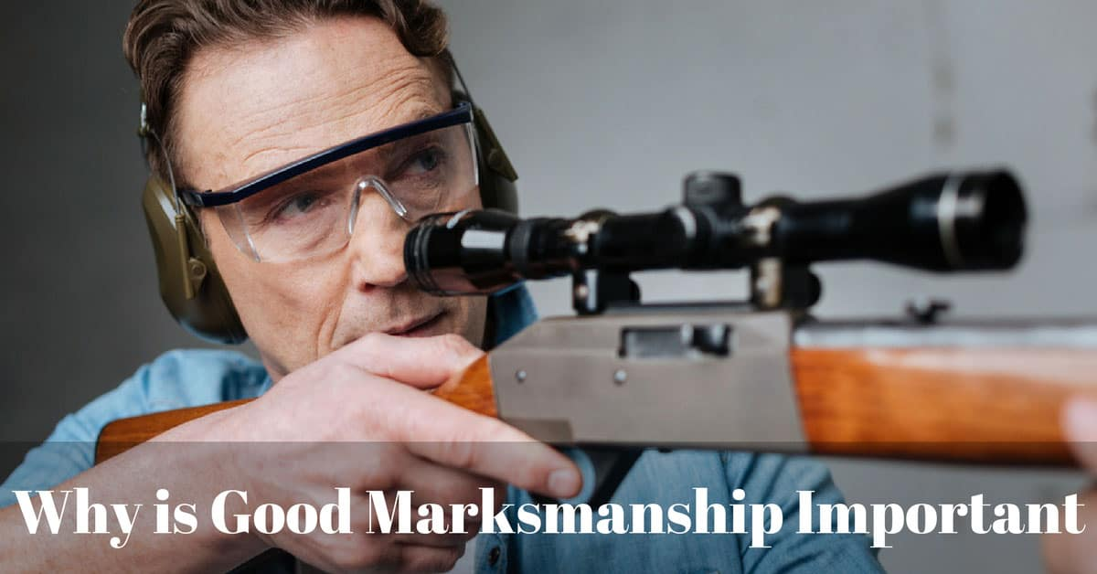 Why is Good Marksmanship Important