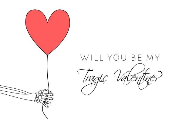 Valentine's Day Card 1 / Will You Be My Tragic Valentine?