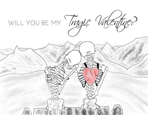 Valentine's Day Card 2 / Will You Be My Tragic Valentine?