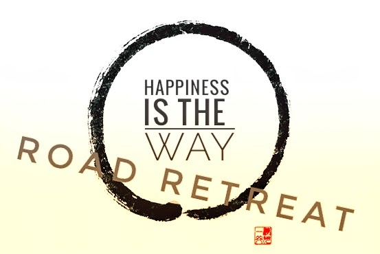 Happiness is the Way Road Retreat