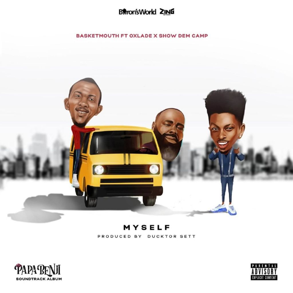 Basketmouth Ft Oxlade & Show Dem Camp – Myself