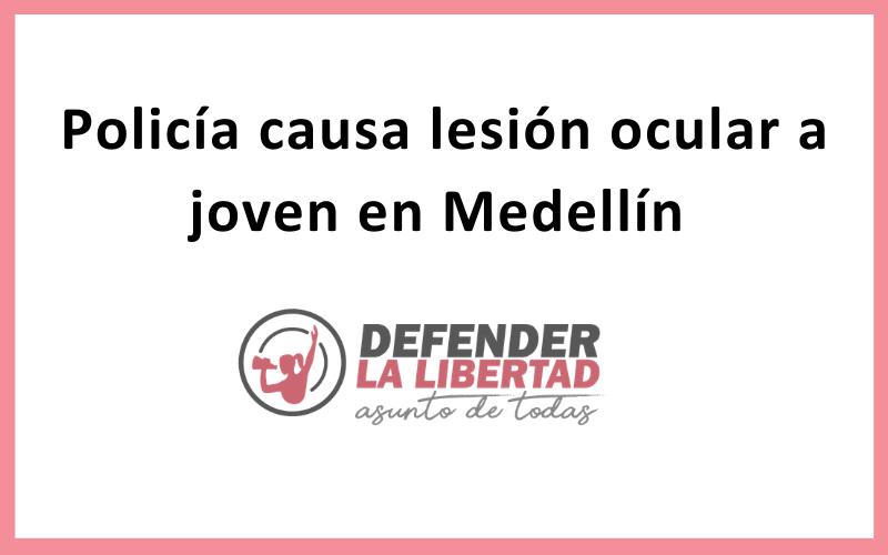 Policía causa lesión ocular a joven en Medellín