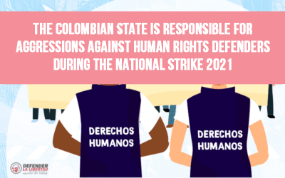 The Colombian State is responsible for aggressions against Human Rights Defenders during the National Strike 2021