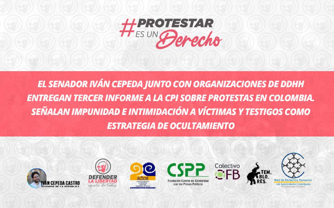 Senador Iván Cepeda y Orgs de DDHH entregan tercer informe a la CPI sobre protestas en Colombia. Señalan impunidad e intimidación a víctimas y testigos como estrategia de ocultamiento