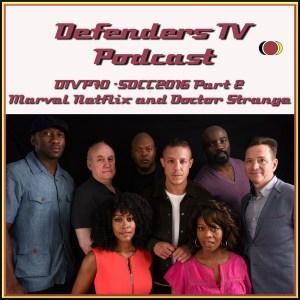 DTVP E70 SDCC2016 Part 2 Marvel Netflix and Doctor Strange Podcast