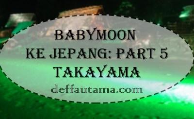 Babymoon ke Jepang: Part 5 (Takayama)