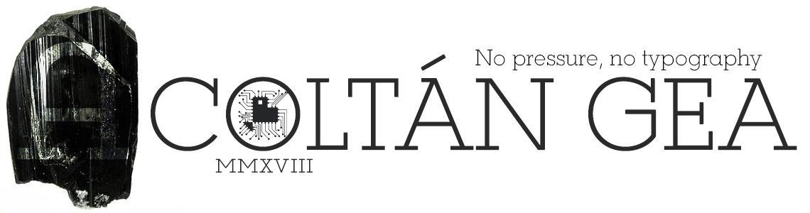 COLTÁN GEA -No pressure, no typography.