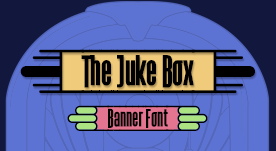 The Juke Box, banner font