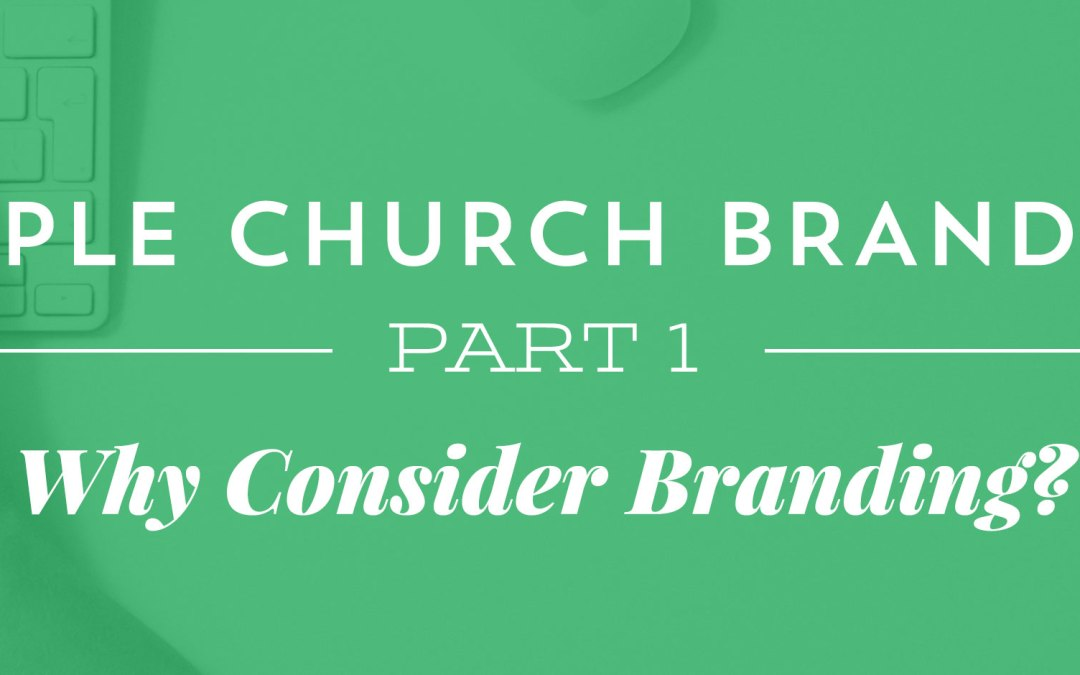 Simple Church Branding, Part 1: 3 Good and 3 Bad Reasons to Consider Branding