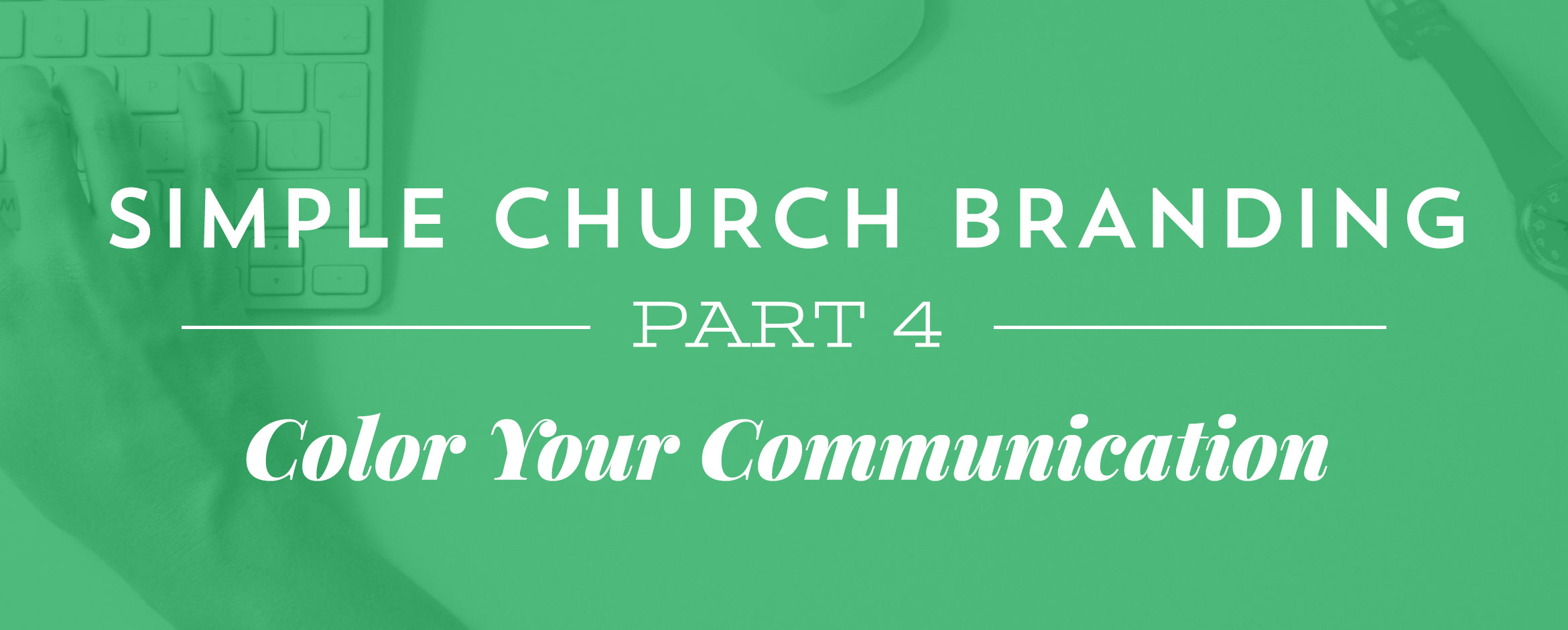 Simple Church Branding, Part 4: Color Your Communication - Defining ...