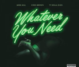 Meek Mill Whatever You Need Chris Brown Ty Dolla Sign