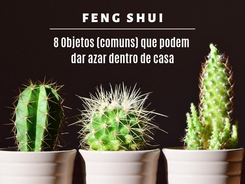 Feng Shui: 8 objetos que podem dar azar dentro de casa
