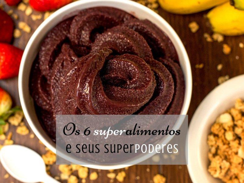Qualidade de vida: Os 6 superalimentos e seus superpoderes