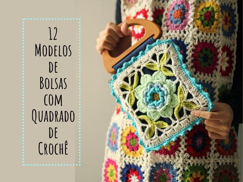 12 Modelos de Bolsas com Quadrado de Crochê