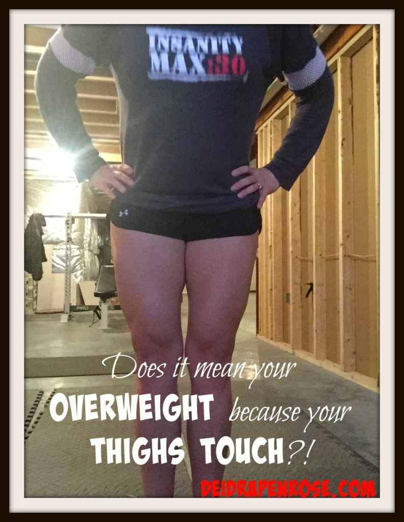Does it mean your OVERWEIGHT because your THIGHS TOUCH