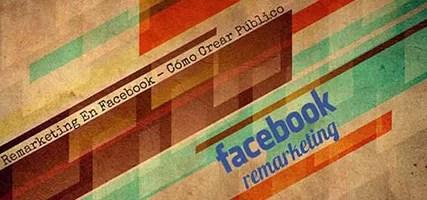 Remarketing En Facebook – Cómo Crear Público