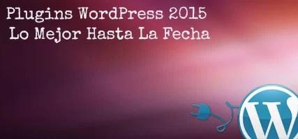 Plugins WordPress 2015 – Lo Mejor Hasta La Fecha