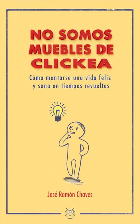 Editorial Amarante - No somos muebles de clickea - Cómo montarse una vida feliz y sana en tiempos revueltos - José Ramón Chaves