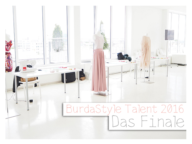 BurdaStyle Talent 2016 – das Finale