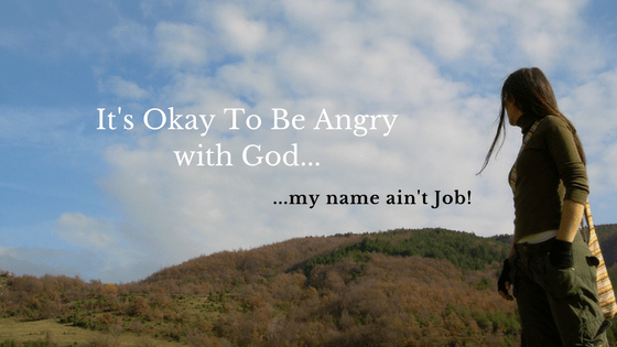 It's Okay To Be Angry with God – My Name Ain't Job!