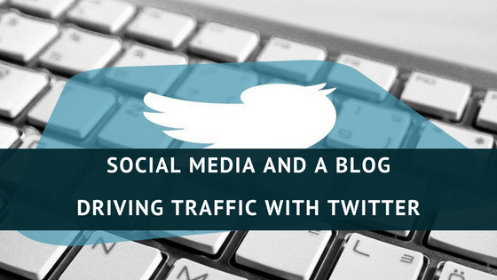 Social Media & a Blog – Driving Traffic with Twitter