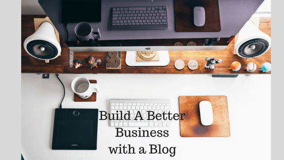 Build A Better Business with a Blog