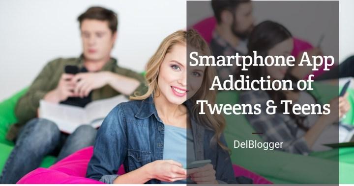Smartphone App Addiction of Tweens & Teens