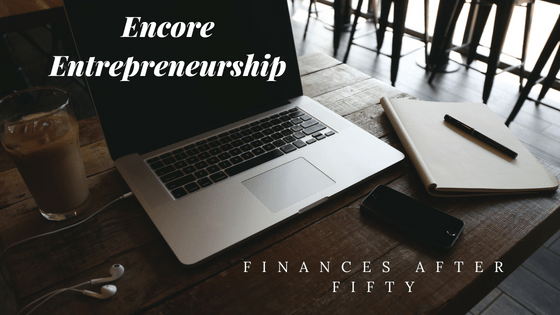 Encore Entrepreneurship: Finances After Fifty
