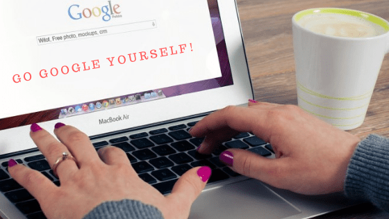 Go Google Yourself!  Do You Like What You See?