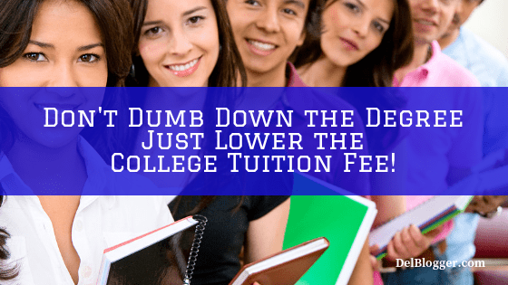 Don't Dumb Down the Degree Just Lower the College Tuition Fee!