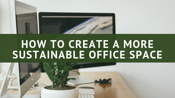How to Create a More Sustainable Office Space
