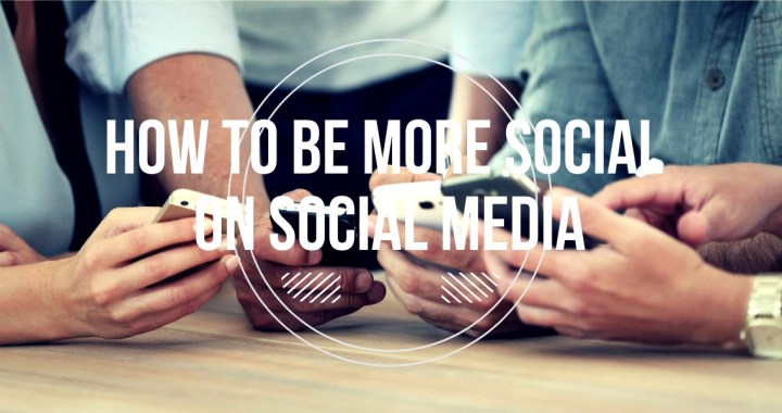 How to Be More Social on Social Media