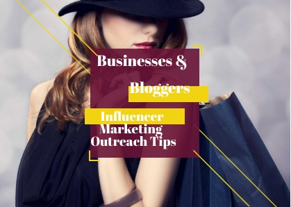 Businesses & Bloggers : Influencer Marketing Outreach Tips
