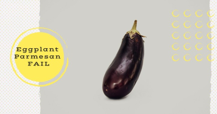 Eggplant Parmesan FAIL