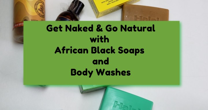 Get Naked & Go Natural with African Black Soaps and Body Washes