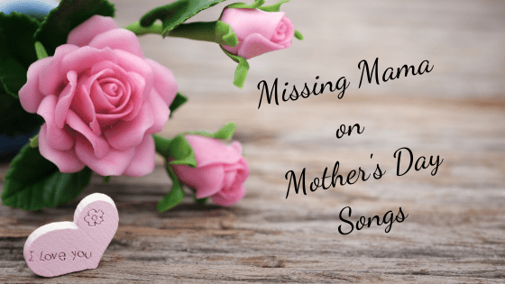Missing Mama on Mother's Day Songs