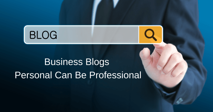 Business Blogs – Personal Can Be Professional
