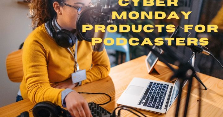 Cyber Monday Products for Podcasters