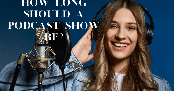 How Long Should a Podcast Show Be?