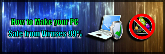 Make your PC safe from viruses 99%