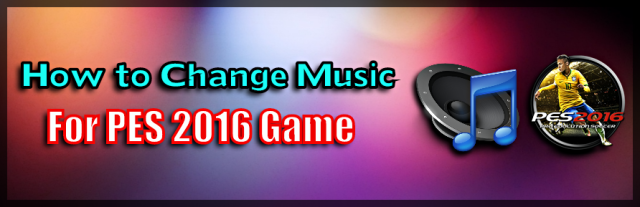 How to change Music for PES 2016 - Del Choc Web