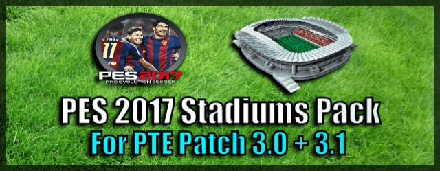 PES 2017 Stadiums Pack for PTE Patch 3.0 and 3.1 (download and install on PC)