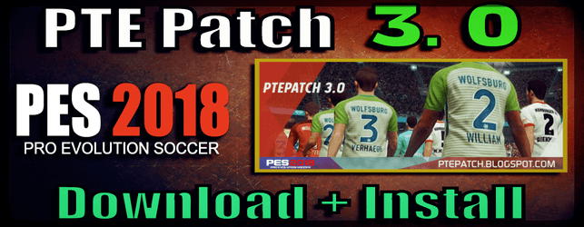 (PES 2018) PTE Patch 3.0 : Download + Install