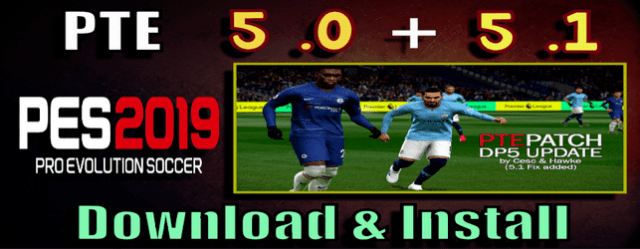 PTE Patch 5.0 and 5.1 for PES 2019 data pack 5 and 5.1 Unofficial by cesc and Hawke download and install on PC